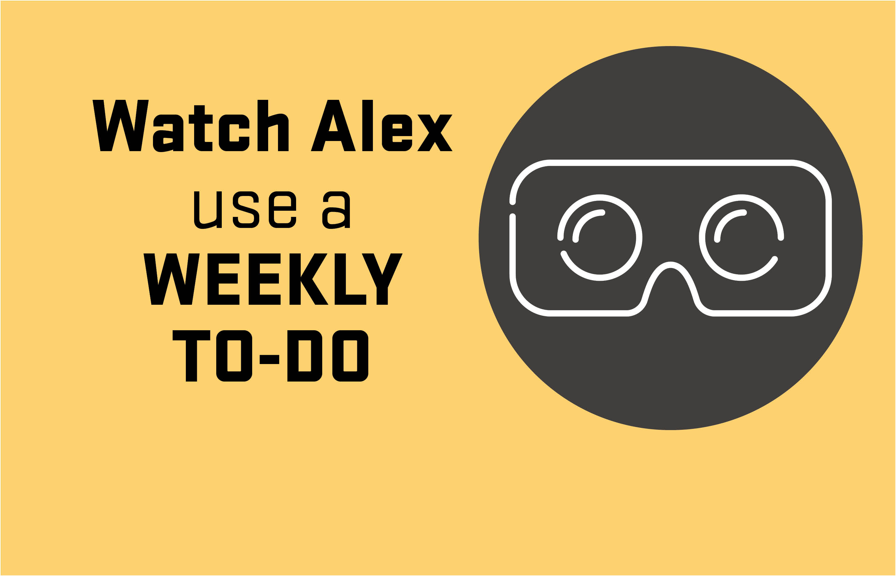 Watch Alex use a Weekly To-Do