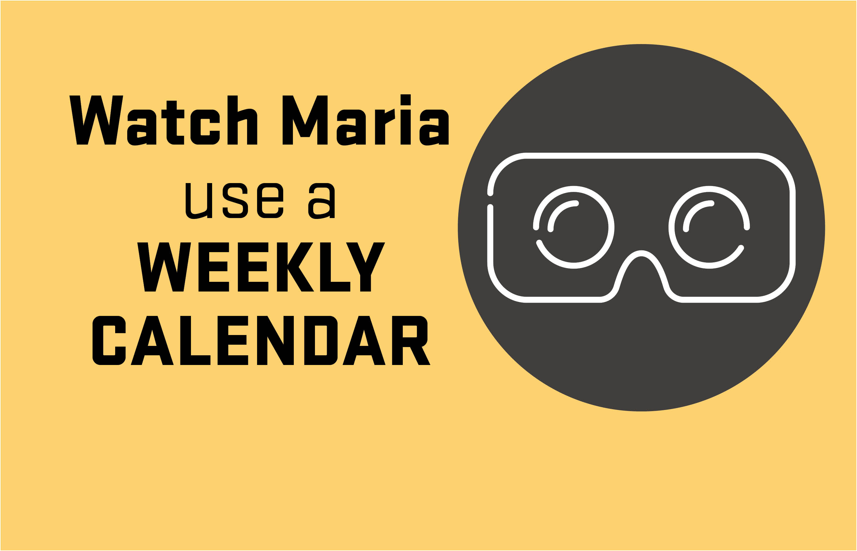 Watch Maria use a Weekly Calendar