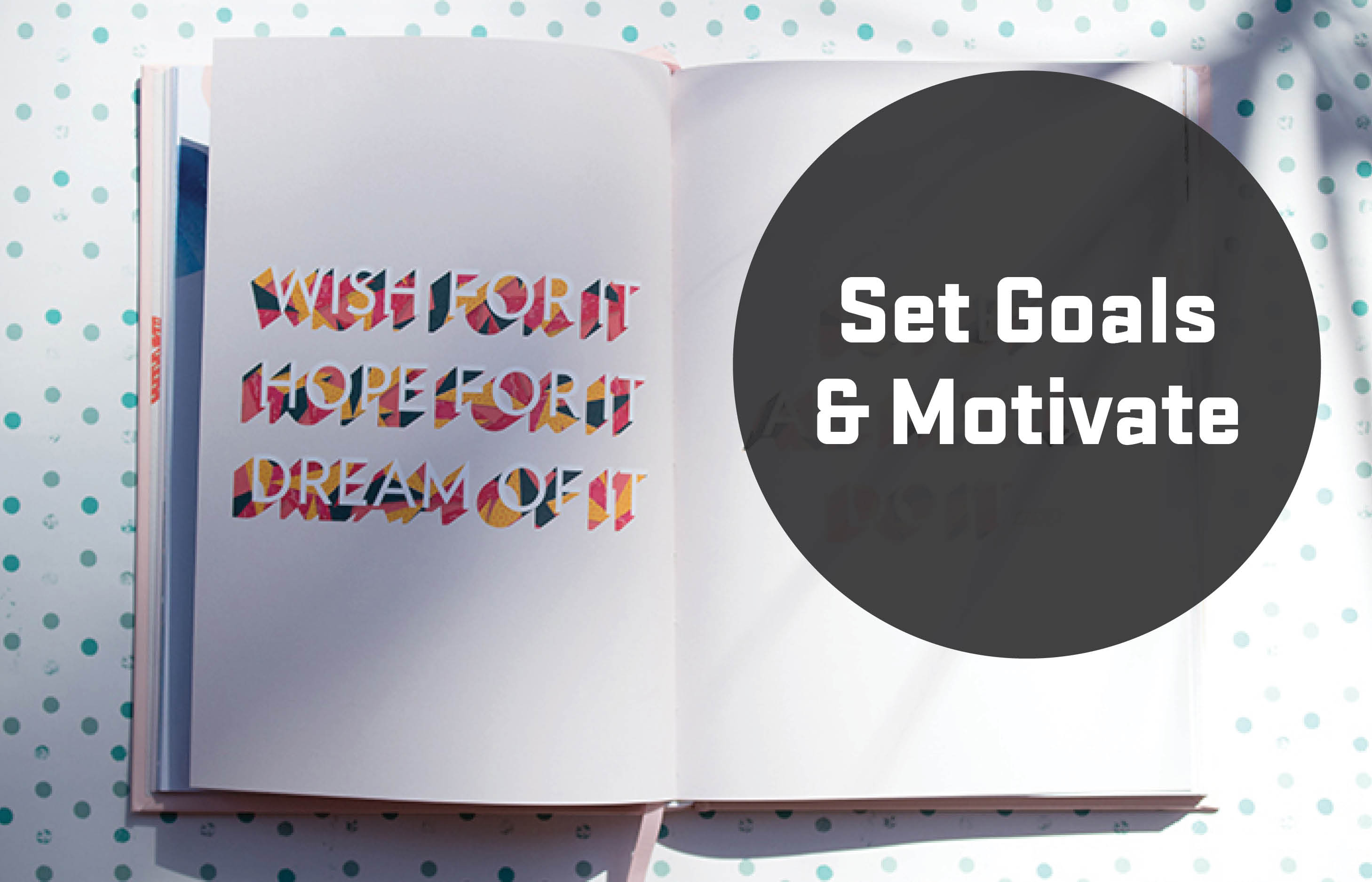 Set goals and motivate