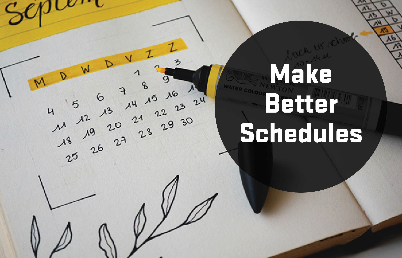 Make better schedules